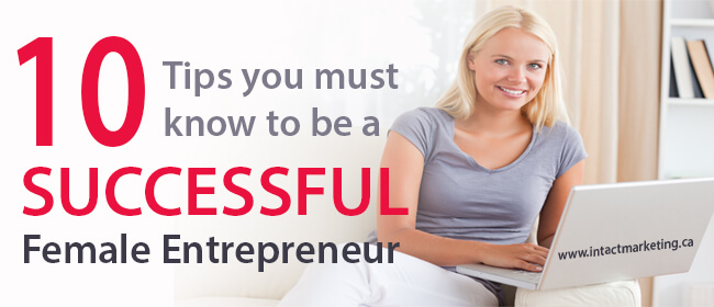 10 Tips You Must Know to be a Successful Female Entrepreneur